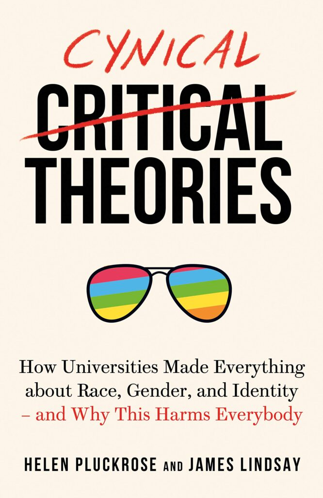 Cynical Theories by Helen Pluckrose and James Lindsay, a book that is scrutinizing critical race theory and postmodernism.